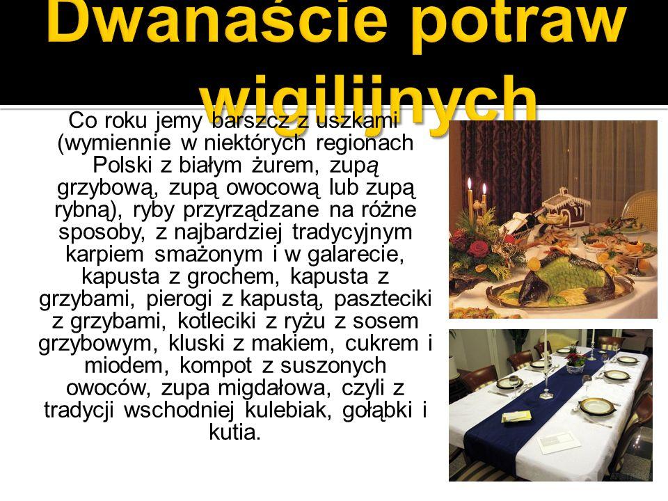 Co roku jemy barszcz z uszkami (wymiennie w niektórych regionach Polski z białym żurem, zupą grzybową, zupą owocową lub zupą rybną), ryby przyrządzane