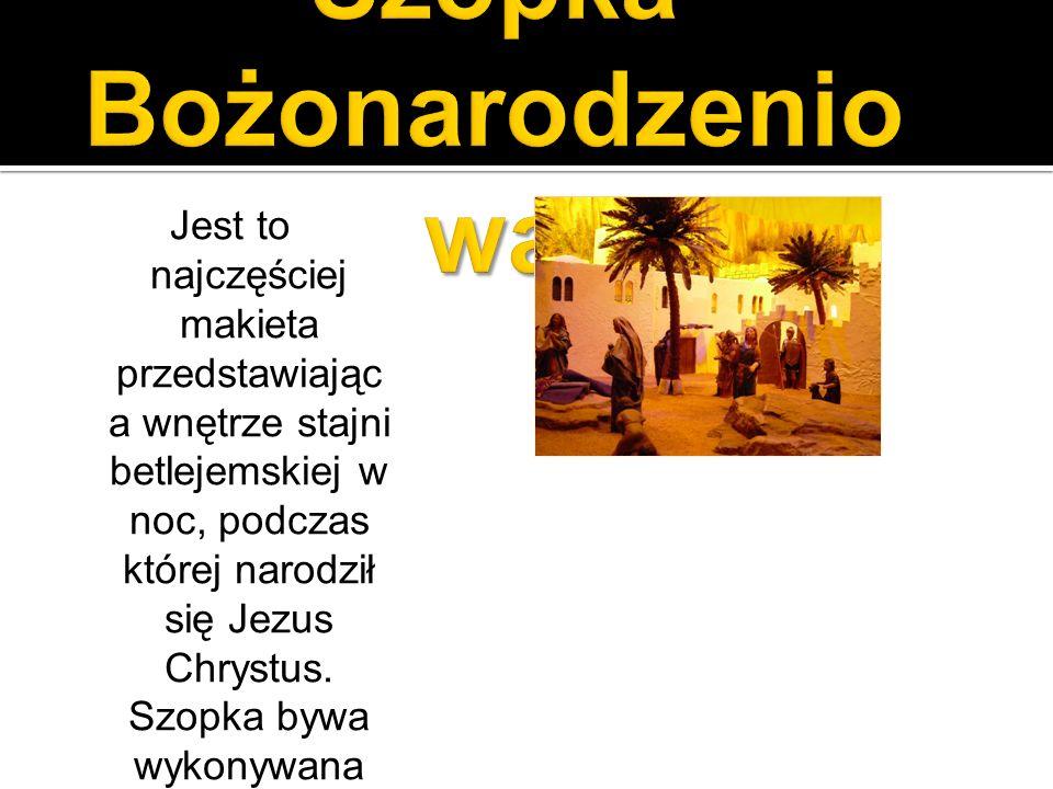 Jest to najczęściej makieta przedstawiając a wnętrze stajni betlejemskiej w noc, podczas której narodził się Jezus Chrystus. Szopka bywa wykonywana ja