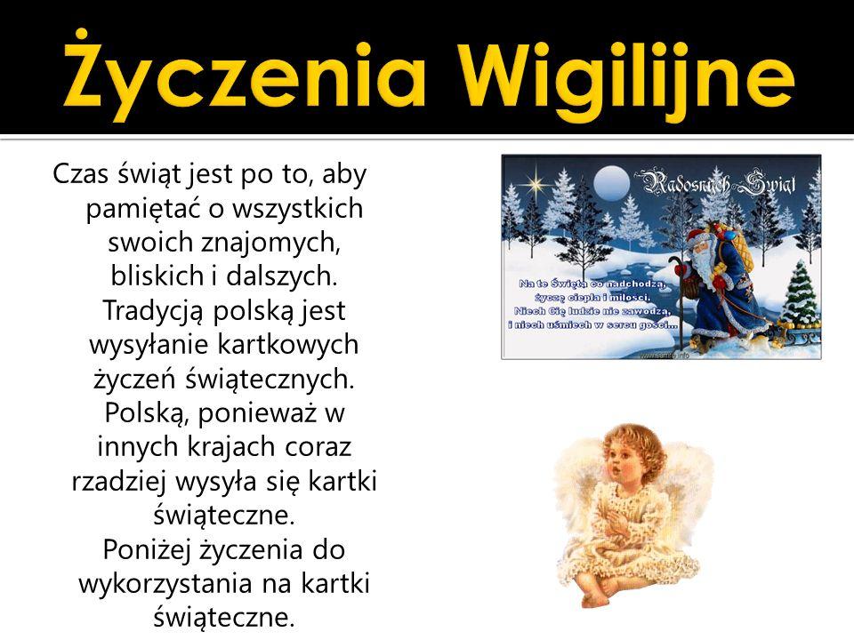 Czas świąt jest po to, aby pamiętać o wszystkich swoich znajomych, bliskich i dalszych. Tradycją polską jest wysyłanie kartkowych życzeń świątecznych.