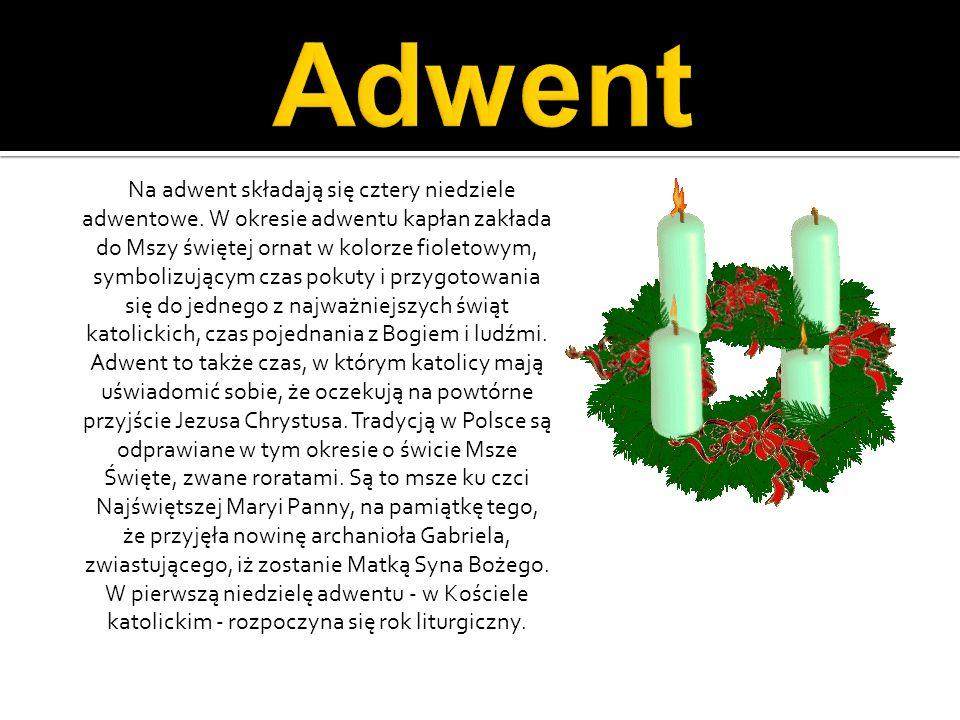 Na adwent składają się cztery niedziele adwentowe. W okresie adwentu kapłan zakłada do Mszy świętej ornat w kolorze fioletowym, symbolizującym czas po