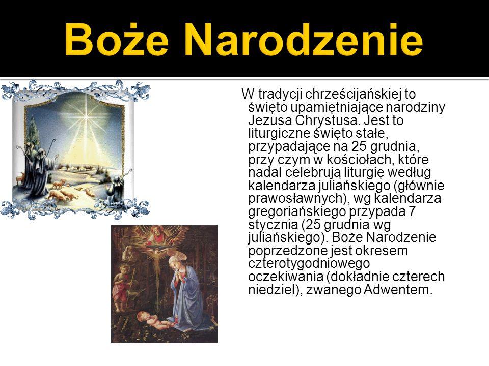 W tradycji chrześcijańskiej to święto upamiętniające narodziny Jezusa Chrystusa. Jest to liturgiczne święto stałe, przypadające na 25 grudnia, przy cz