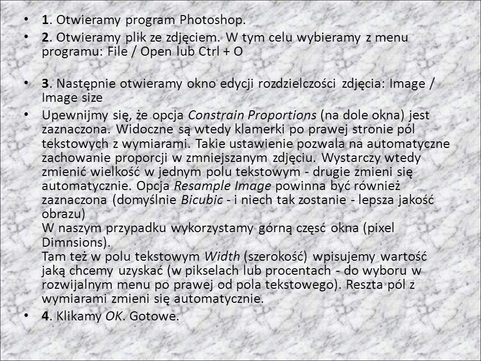 1. Otwieramy program Photoshop. 2. Otwieramy plik ze zdjęciem. W tym celu wybieramy z menu programu: File / Open lub Ctrl + O 3. Następnie otwieramy o