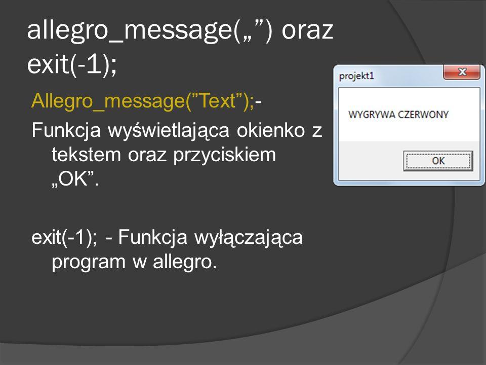 allegro_message() oraz exit(-1); Allegro_message(Text);- Funkcja wyświetlająca okienko z tekstem oraz przyciskiem OK. exit(-1); - Funkcja wyłączająca