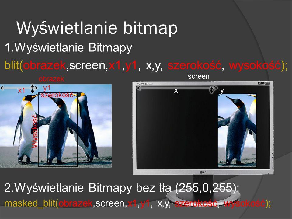 Wyświetlanie bitmap 1.Wyświetlanie Bitmapy blit(obrazek,screen,x1,y1, x,y, szerokość, wysokość); 2.Wyświetlanie Bitmapy bez tła (255,0,255): masked_bl