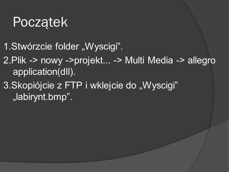 Początek 1.Stwórzcie folder Wyscigi. 2.Plik -> nowy ->projekt... -> Multi Media -> allegro application(dll). 3.Skopiójcie z FTP i wklejcie do Wyscigi
