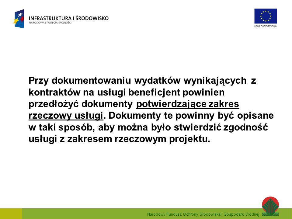 Narodowy Fundusz Ochrony Środowiska i Gospodarki Wodnej UNIA EUROPEJSKA Przy dokumentowaniu wydatków wynikającychz kontraktów na usługi beneficjent po