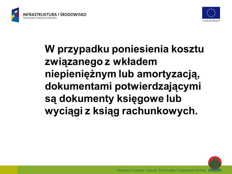 Narodowy Fundusz Ochrony Środowiska i Gospodarki Wodnej UNIA EUROPEJSKA W przypadku poniesienia kosztu związanego z wkładem niepieniężnym lub amortyza