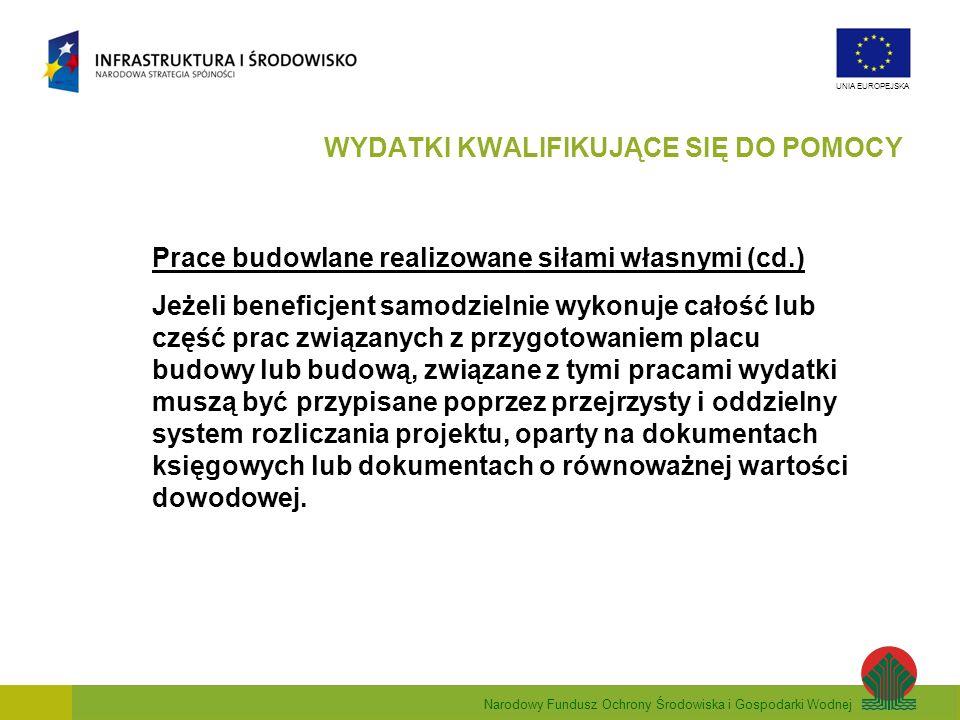 Narodowy Fundusz Ochrony Środowiska i Gospodarki Wodnej UNIA EUROPEJSKA Prace budowlane realizowane siłami własnymi (cd.) Jeżeli beneficjent samodziel