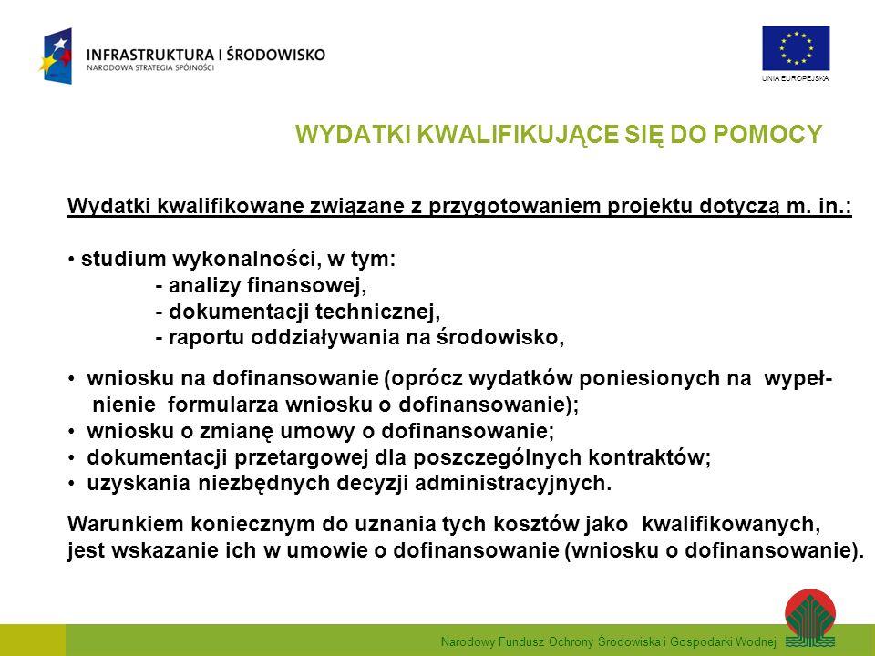 Narodowy Fundusz Ochrony Środowiska i Gospodarki Wodnej UNIA EUROPEJSKA Wydatki kwalifikowane związane z przygotowaniem projektu dotyczą m. in.: studi