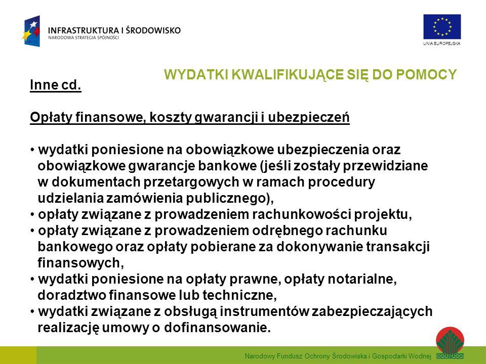 Narodowy Fundusz Ochrony Środowiska i Gospodarki Wodnej UNIA EUROPEJSKA Inne cd. Opłaty finansowe, koszty gwarancji i ubezpieczeń wydatki poniesione n