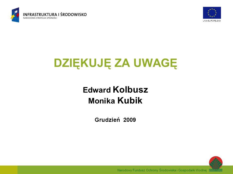 Narodowy Fundusz Ochrony Środowiska i Gospodarki Wodnej UNIA EUROPEJSKA DZIĘKUJĘ ZA UWAGĘ Edward Kolbusz Monika Kubik Grudzień 2009