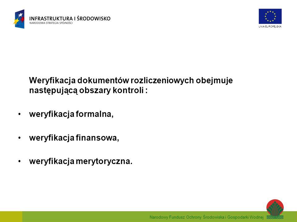 Narodowy Fundusz Ochrony Środowiska i Gospodarki Wodnej UNIA EUROPEJSKA Weryfikacja dokumentów rozliczeniowych obejmuje następującą obszary kontroli :