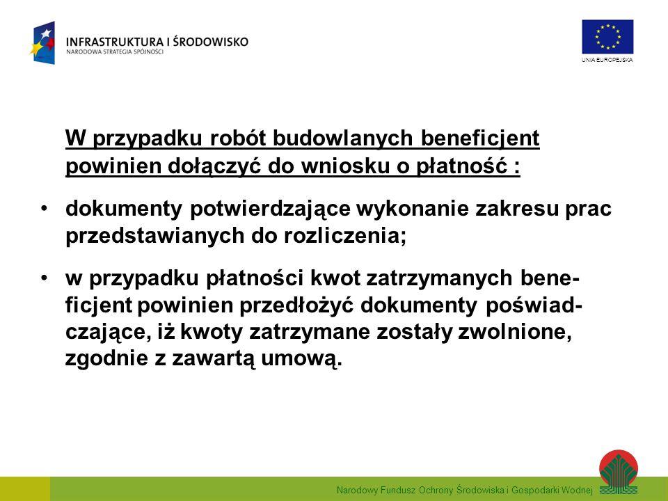 Narodowy Fundusz Ochrony Środowiska i Gospodarki Wodnej UNIA EUROPEJSKA W przypadku robót budowlanych beneficjent powinien dołączyć do wniosku o płatn