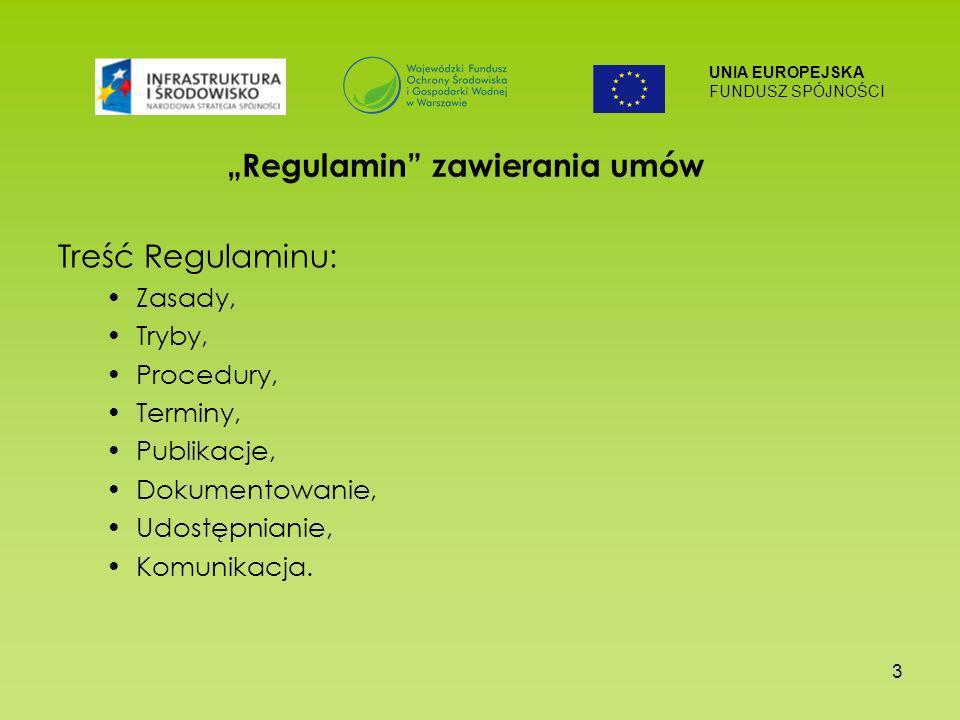 UNIA EUROPEJSKA FUNDUSZ SPÓJNOŚCI 3 Regulamin zawierania umów Treść Regulaminu: Zasady, Tryby, Procedury, Terminy, Publikacje, Dokumentowanie, Udostępnianie, Komunikacja.