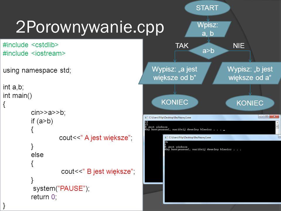 2Porownywanie.cpp START Wpisz: a, b a>b Wypisz: b jest większe od a KONIEC TAKNIE #include <cstdlib> #include <iostream> using namespace std; int a,b;