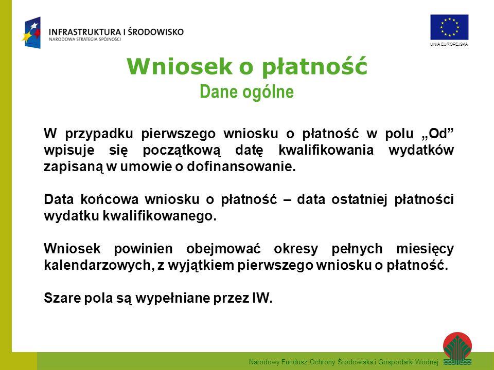 Narodowy Fundusz Ochrony Środowiska i Gospodarki Wodnej UNIA EUROPEJSKA Wniosek o płatność Dane ogólne W przypadku pierwszego wniosku o płatność w pol