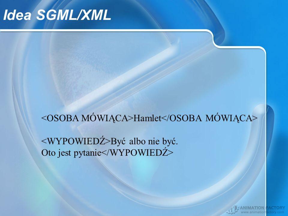 Idea SGML/XML Hamlet Być albo nie być. Oto jest pytanie