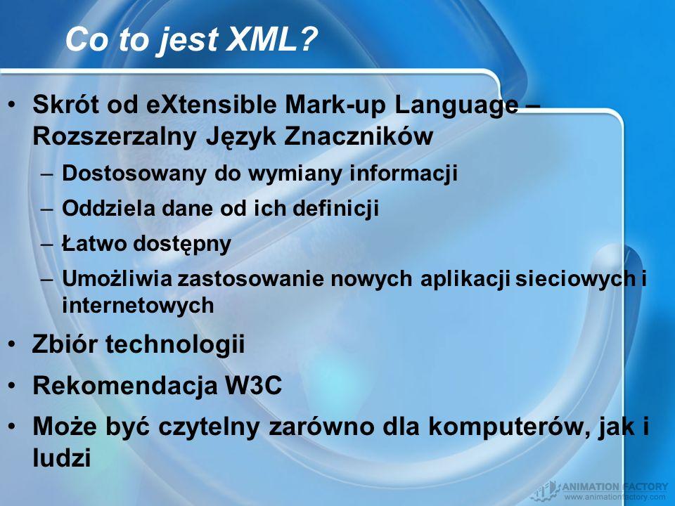 Co to jest XML? Skrót od eXtensible Mark-up Language – Rozszerzalny Język Znaczników –Dostosowany do wymiany informacji –Oddziela dane od ich definicj