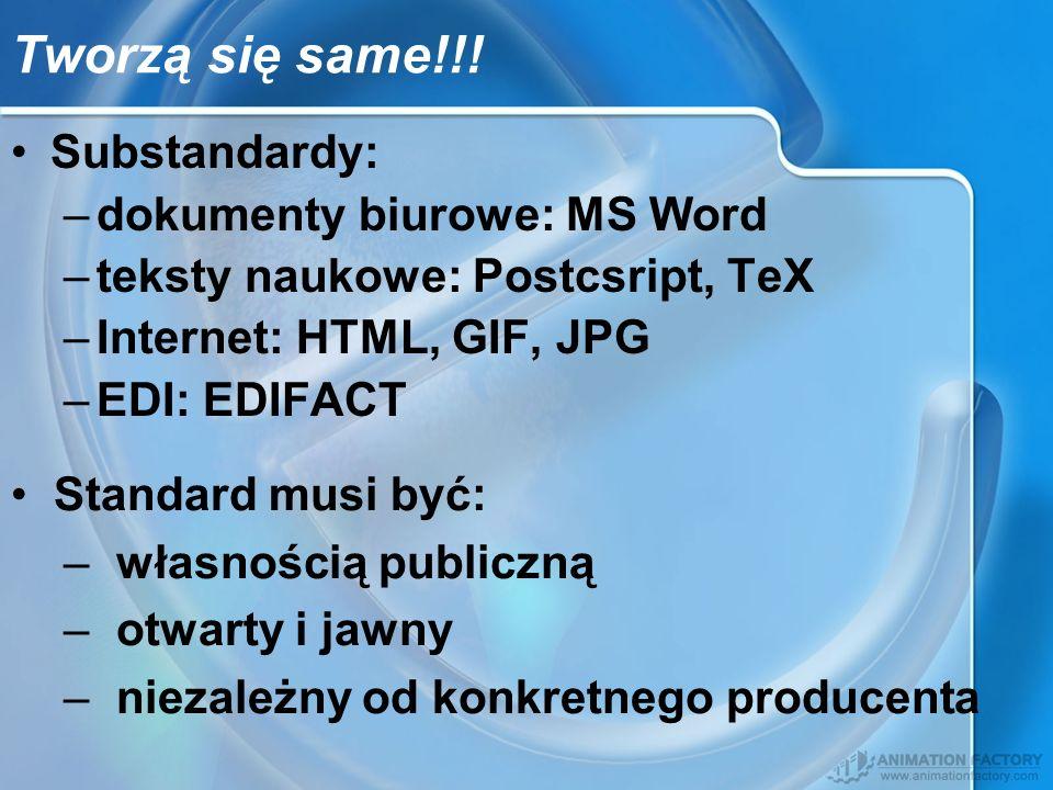 Tworzą się same!!! Substandardy: –dokumenty biurowe: MS Word –teksty naukowe: Postcsript, TeX –Internet: HTML, GIF, JPG –EDI: EDIFACT Standard musi by