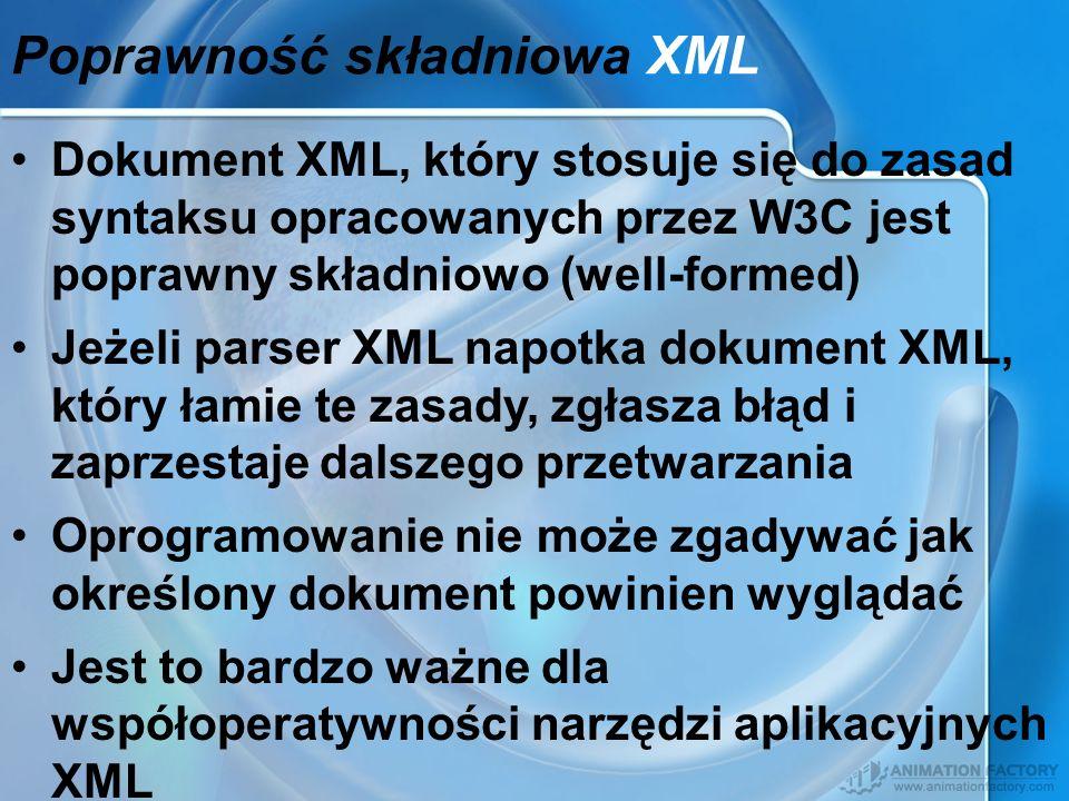 Poprawność składniowa XML Dokument XML, który stosuje się do zasad syntaksu opracowanych przez W3C jest poprawny składniowo (well-formed) Jeżeli parse
