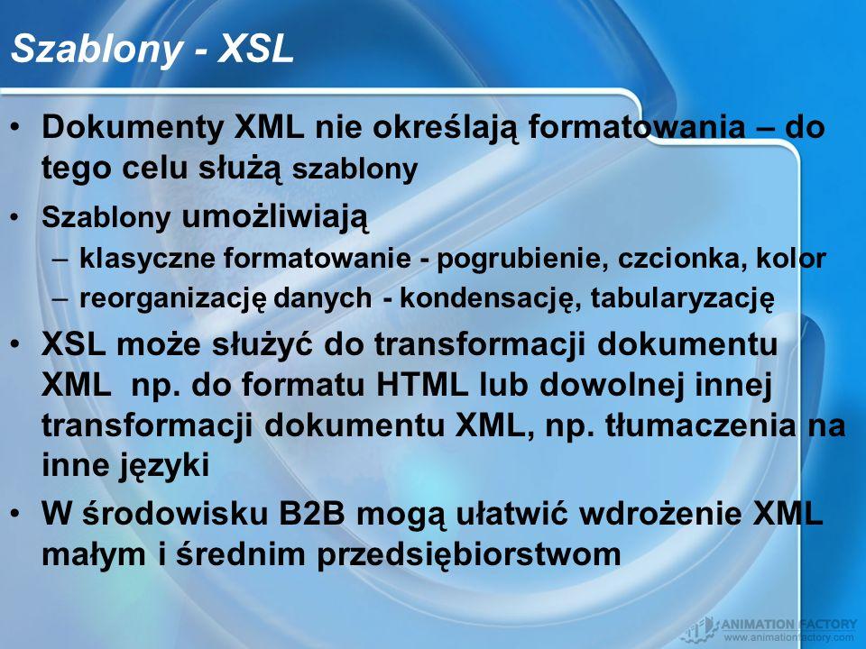 Szablony - XSL Dokumenty XML nie określają formatowania – do tego celu służą szablony Szablony umożliwiają –klasyczne formatowanie - pogrubienie, czci