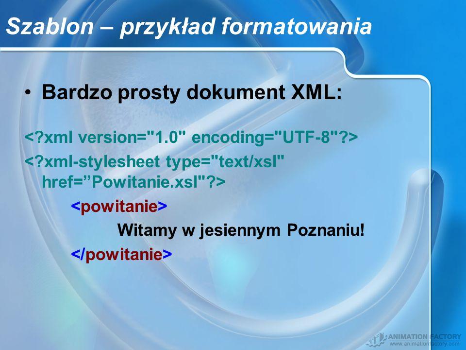 Szablon – przykład formatowania Bardzo prosty dokument XML: Witamy w jesiennym Poznaniu!