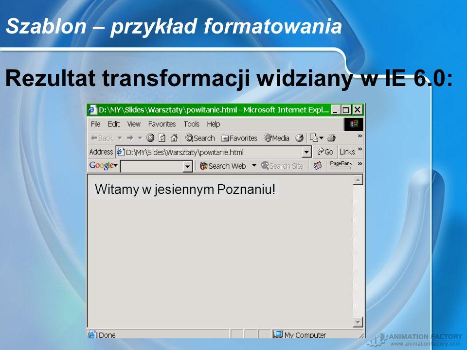Szablon – przykład formatowania Rezultat transformacji widziany w IE 6.0: Witamy w jesiennym Poznaniu!