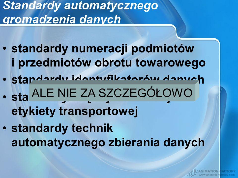 Standardy automatycznego gromadzenia danych standardy numeracji podmiotów i przedmiotów obrotu towarowego standardy identyfikatorów danych standardy m