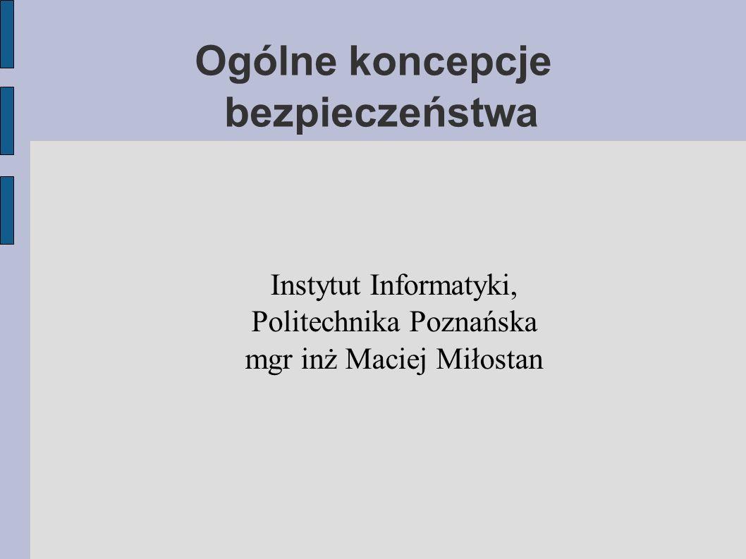 Ogólne koncepcje bezpieczeństwa Instytut Informatyki, Politechnika Poznańska mgr inż Maciej Miłostan