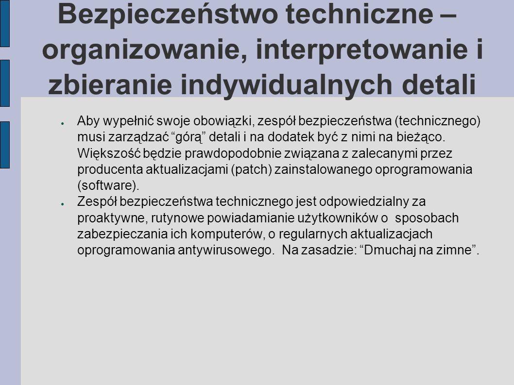 Bezpieczeństwo techniczne – organizowanie, interpretowanie i zbieranie indywidualnych detali Aby wypełnić swoje obowiązki, zespół bezpieczeństwa (tech