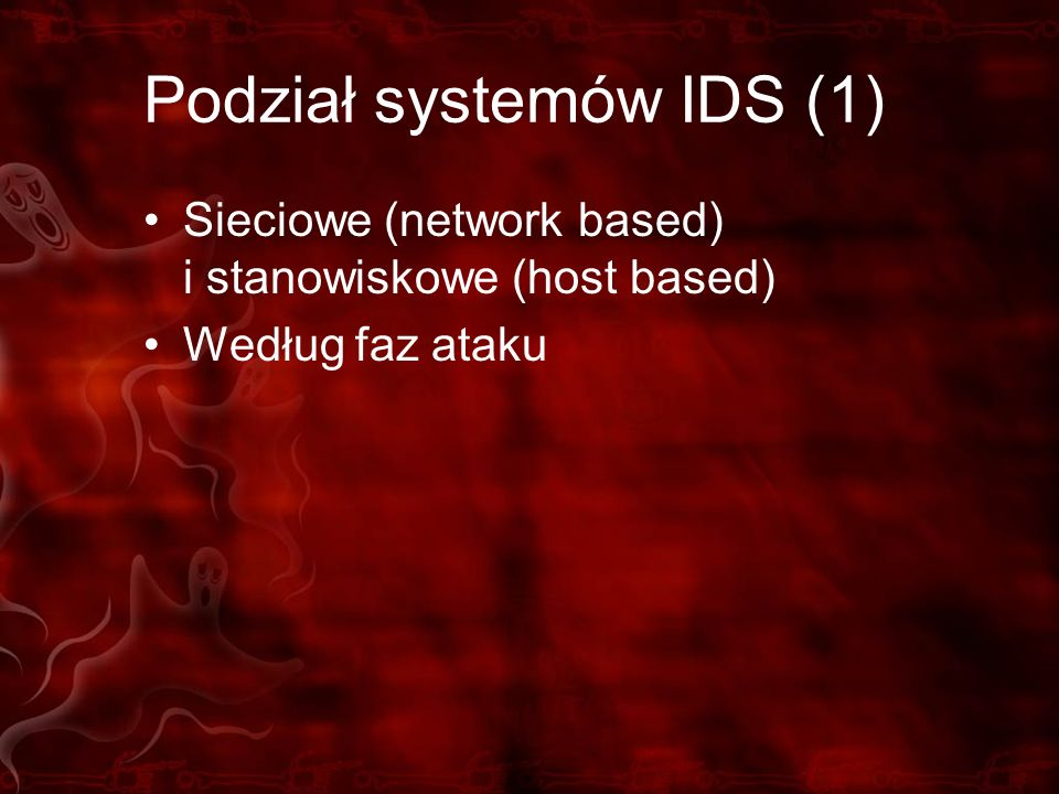 Podział systemów IDS (1) Sieciowe (network based) i stanowiskowe (host based) Według faz ataku