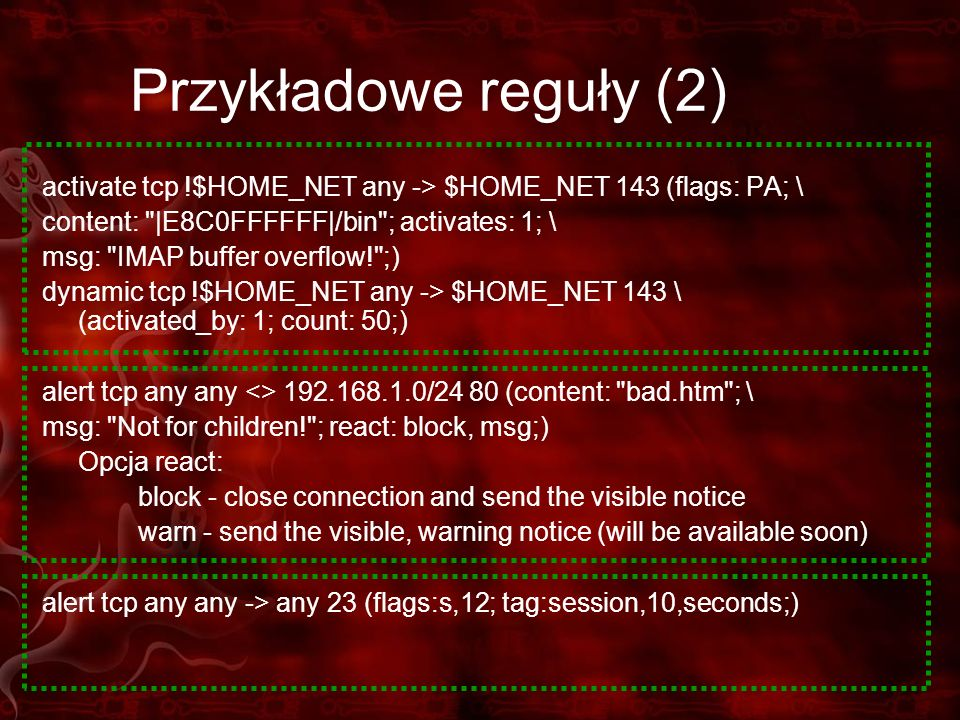 Przykładowe reguły (2) activate tcp !$HOME_NET any -> $HOME_NET 143 (flags: PA; \ content: