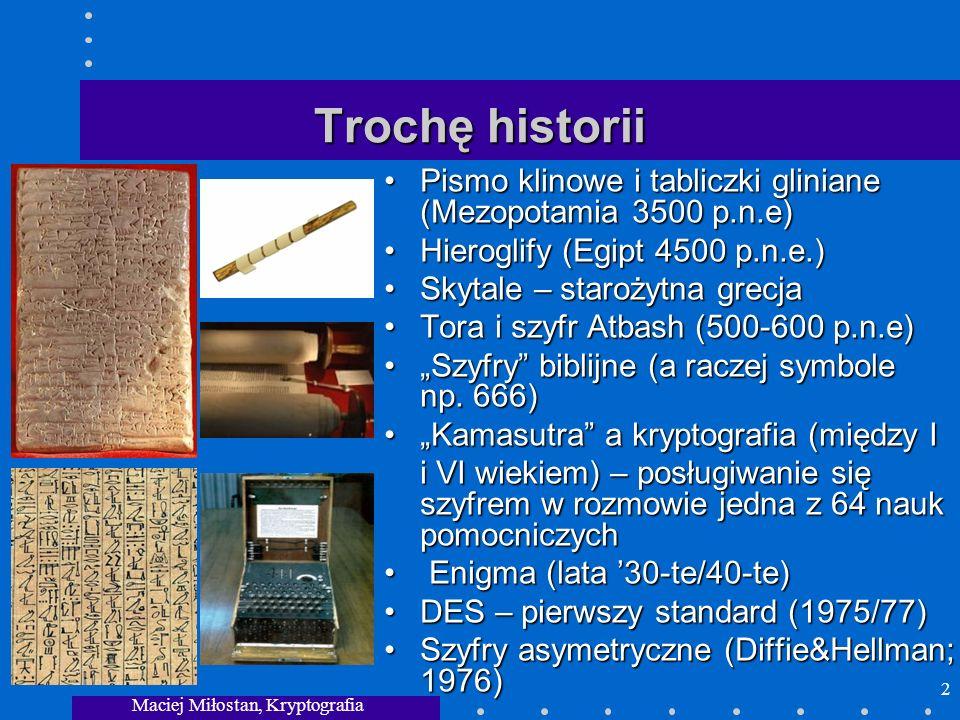 Maciej Miłostan, Kryptografia 2 Trochę historii Pismo klinowe i tabliczki gliniane (Mezopotamia 3500 p.n.e) Hieroglify (Egipt 4500 p.n.e.) Skytale – s