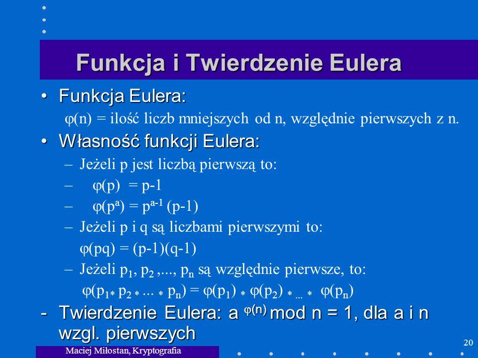 Maciej Miłostan, Kryptografia 20 Funkcja i Twierdzenie Eulera Funkcja Eulera:Funkcja Eulera: (n) = ilość liczb mniejszych od n, względnie pierwszych z