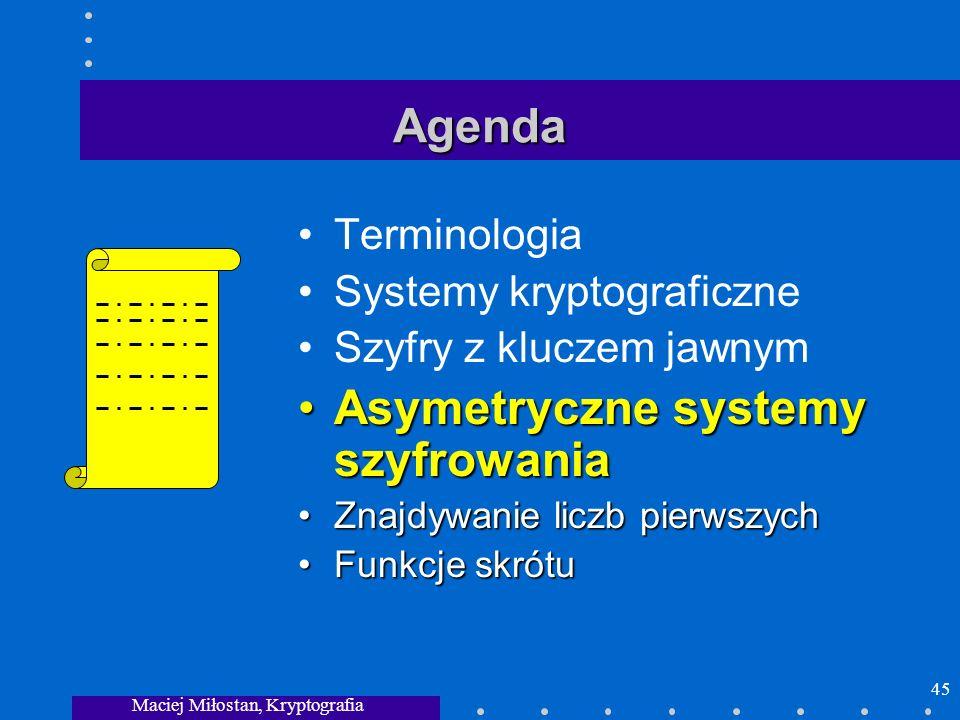 Maciej Miłostan, Kryptografia 45 Agenda Terminologia Systemy kryptograficzne Szyfry z kluczem jawnym Asymetryczne systemy szyfrowaniaAsymetryczne syst