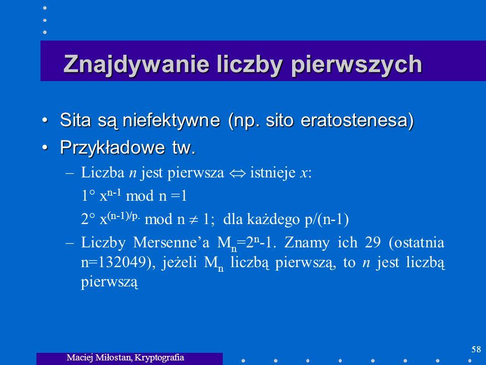 Maciej Miłostan, Kryptografia 58 Znajdywanie liczby pierwszych Sita są niefektywne (np. sito eratostenesa)Sita są niefektywne (np. sito eratostenesa)