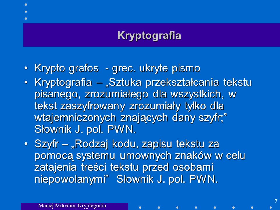 Maciej Miłostan, Kryptografia 7 Kryptografia Krypto grafos - grec. ukryte pismoKrypto grafos - grec. ukryte pismo Kryptografia – Sztuka przekształcani