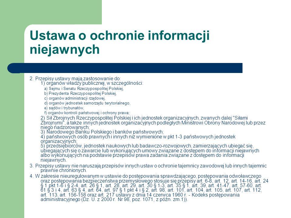 Ustawa o ochronie informacji niejawnych 2. Przepisy ustawy mają zastosowanie do: 1) organów władzy publicznej, w szczególności: a) Sejmu i Senatu Rzec