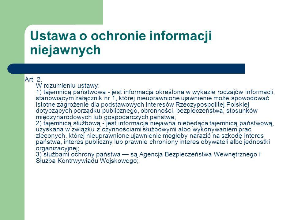 Ustawa o ochronie informacji niejawnych Art. 2. W rozumieniu ustawy: 1) tajemnicą państwową - jest informacja określona w wykazie rodzajów informacji,