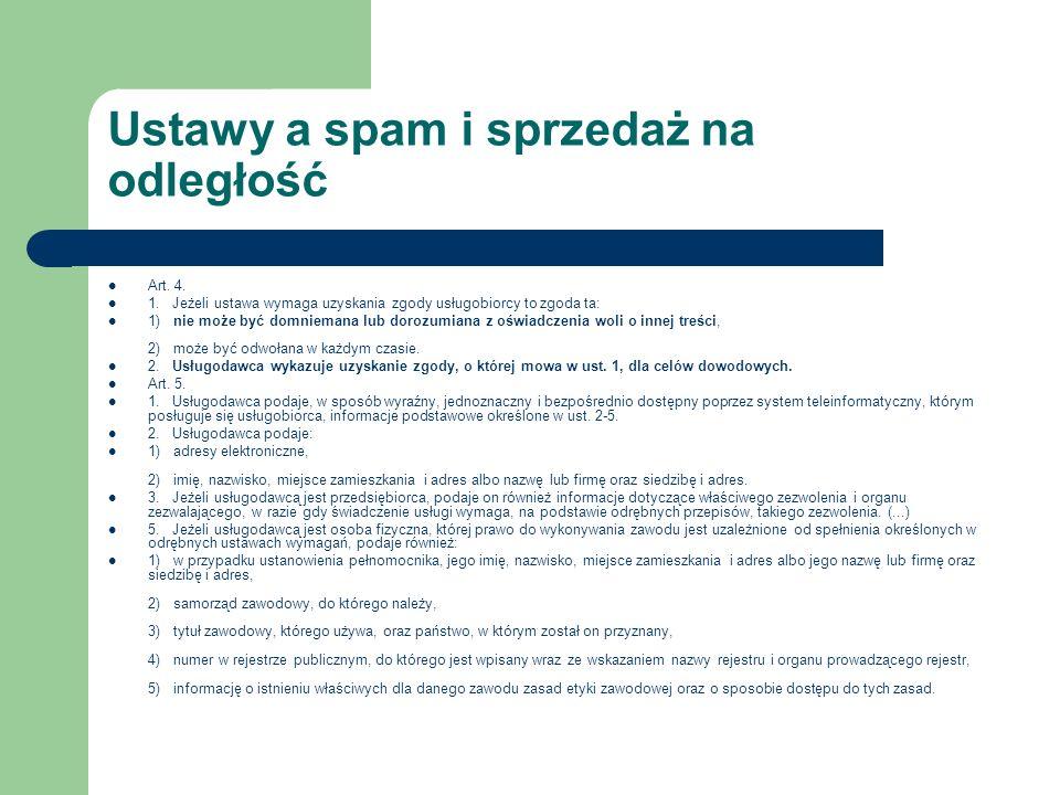 Ustawy a spam i sprzedaż na odległość Art. 4. 1. Jeżeli ustawa wymaga uzyskania zgody usługobiorcy to zgoda ta: 1) nie może być domniemana lub dorozum
