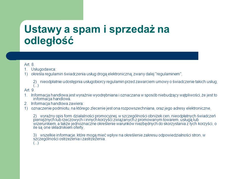 Ustawy a spam i sprzedaż na odległość Art. 8. 1. Usługodawca: 1) określa regulamin świadczenia usług drogą elektroniczną, zwany dalej
