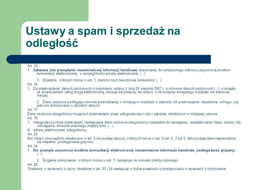 Ustawy a spam i sprzedaż na odległość Art. 10. 1. Zakazane jest przesyłanie niezamówionej informacji handlowej skierowanej do oznaczonego odbiorcy za
