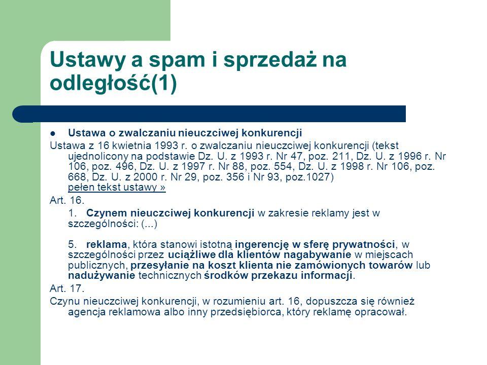 Ustawy a spam i sprzedaż na odległość(1) Ustawa o zwalczaniu nieuczciwej konkurencji Ustawa z 16 kwietnia 1993 r. o zwalczaniu nieuczciwej konkurencji