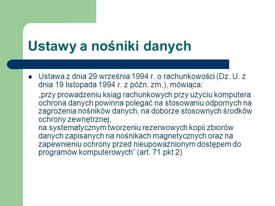 Ustawy a nośniki danych Ustawa z dnia 29 września 1994 r. o rachunkowości (Dz. U. z dnia 19 listopada 1994 r. z późn. zm.), mówiąca: przy prowadzeniu