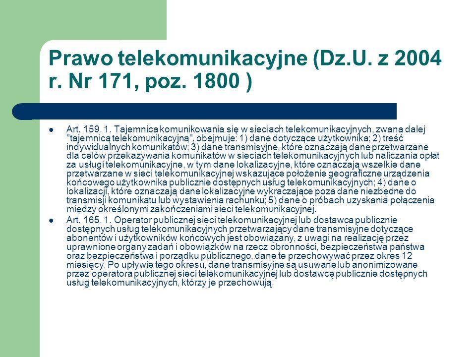 Prawo telekomunikacyjne (Dz.U. z 2004 r. Nr 171, poz. 1800 ) Art. 159. 1. Tajemnica komunikowania się w sieciach telekomunikacyjnych, zwana dalej