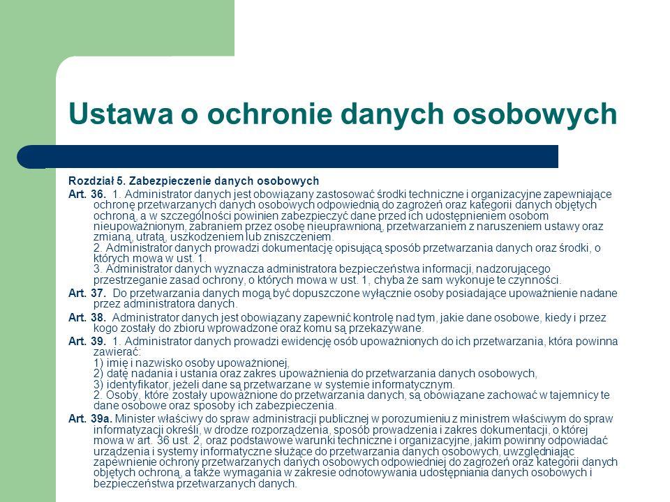 Ustawa o ochronie danych osobowych Rozdział 5. Zabezpieczenie danych osobowych Art. 36. 1. Administrator danych jest obowiązany zastosować środki tech