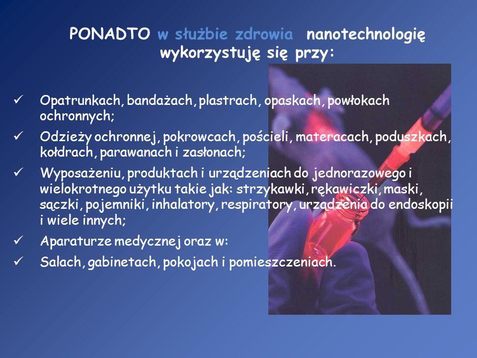 PONADTO w służbie zdrowia nanotechnologię wykorzystuję się przy: Opatrunkach, bandażach, plastrach, opaskach, powłokach ochronnych; Odzieży ochronnej,