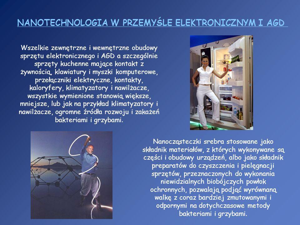 NANOTECHNOLOGIA W PRZEMYŚLE ELEKTRONICZNYM I AGD Wszelkie zewnętrzne i wewnętrzne obudowy sprzętu elektronicznego i AGD a szczególnie sprzęty kuchenne