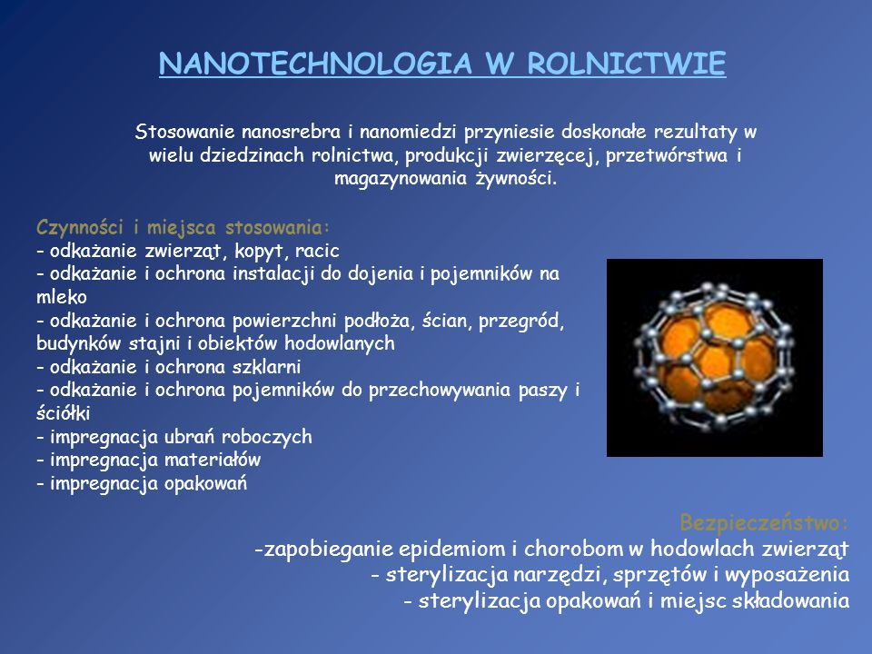 NANOTECHNOLOGIA W ROLNICTWIE Stosowanie nanosrebra i nanomiedzi przyniesie doskonałe rezultaty w wielu dziedzinach rolnictwa, produkcji zwierzęcej, pr