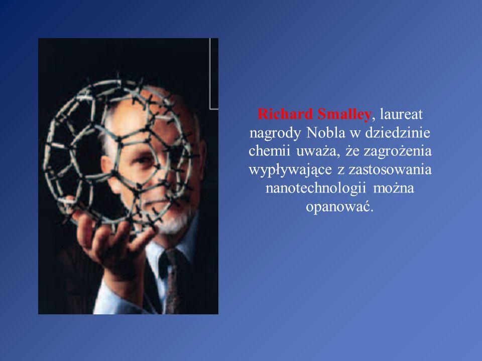 Richard Smalley, laureat nagrody Nobla w dziedzinie chemii uważa, że zagrożenia wypływające z zastosowania nanotechnologii można opanować.